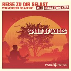 Spirit of Voices - Reise zu dir selbst mit Sergey Dockter